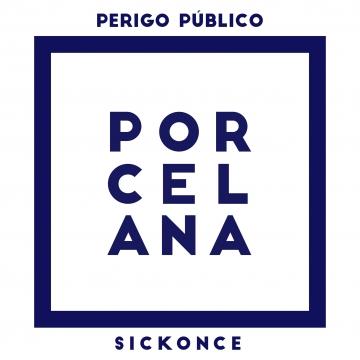 PERIGO PÚBLICO X SICKONCE - Porcelana