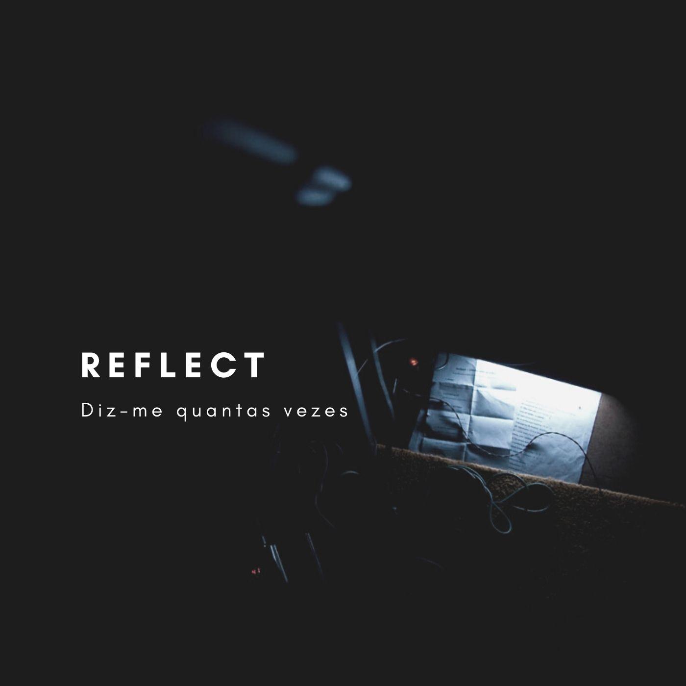Reflect - Diz-me quantas vezes
