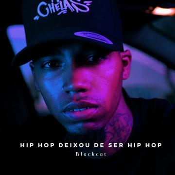 Blackcat - Hip Hop Deixou de Ser Hip Hop