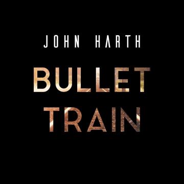 John Harth - Bullet Train