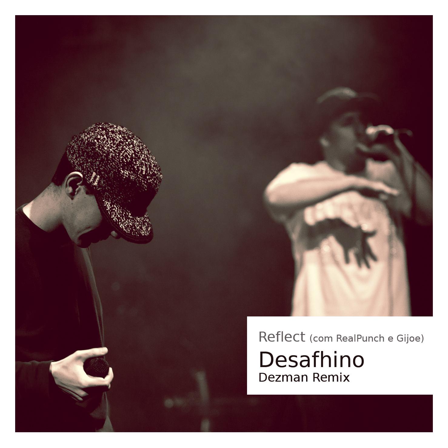 Reflect - Desafhino (com RealPunch e Gijoe) [Dezman Remix]