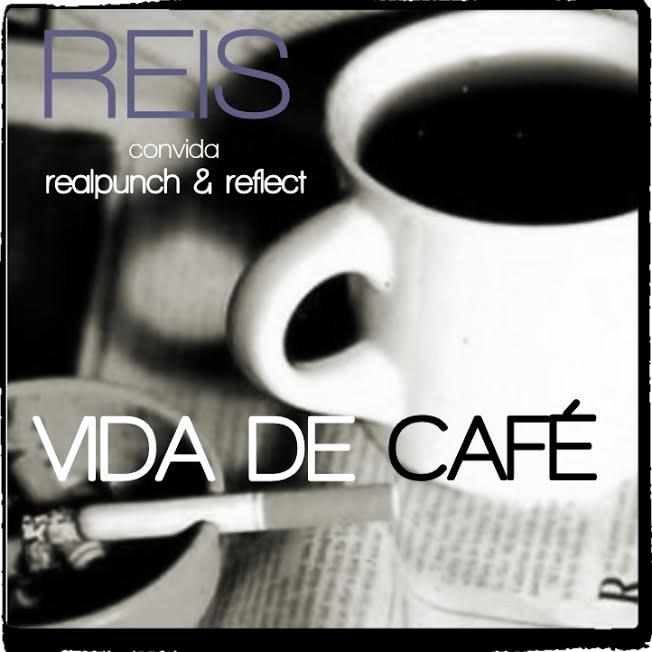 Reis convida RealPunch e Reflect - Vida de Café